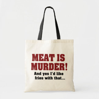 Meat Is Murder! And Yes I'd Like Fries With That Tote Bag