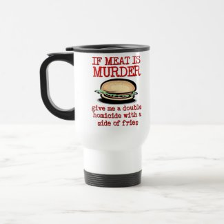 Meat Is Murder Funny Travel Mug Humor