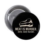 Meat is Murder.  Tasty, Tasty Murder Button