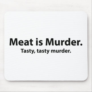 Meat is Murder. Tasty, tasty murder. Mouse Pad