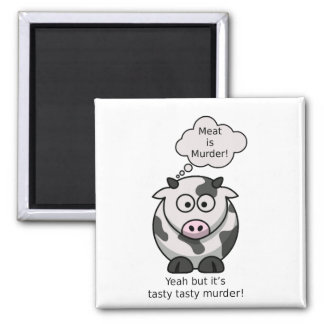 Meat is Murder! Yeah but it's tasty tasty murder 2 Inch Square Magnet