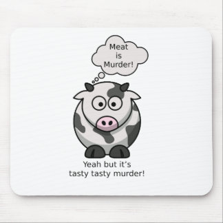 Meat is Murder! Yeah but it's tasty tasty murder Mouse Pad
