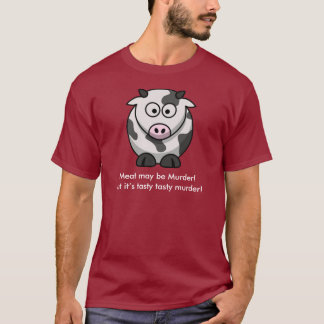 Meat may be Murder! But it's tasty tasty murder! T-Shirt