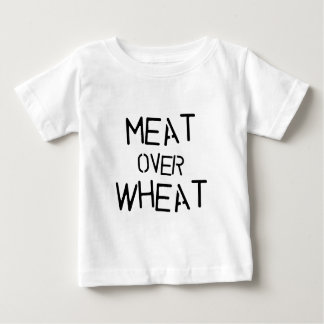 Meat Over Wheat Baby T-Shirt