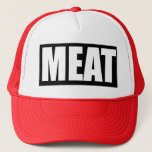 "MEAT Trucker Hat<br><div class=""desc"">Want to be a MEAThead? Or just look like one?</div>"