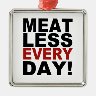 Meatless Every Day Metal Ornament