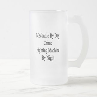 Mechanic By Day Crime Fighting Machine By Night 16 Oz Frosted Glass Beer Mug