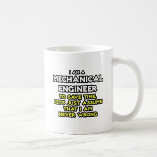 Mechanical Engineer Assume I Am Never Wrong Coffee Mugs