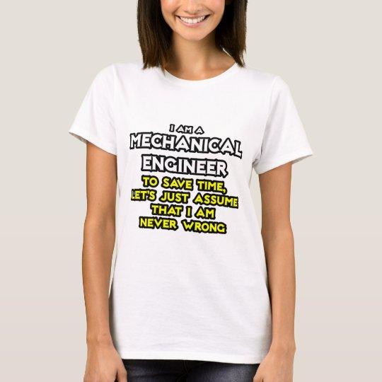 Mechanical Engineer...Assume I Am Never Wrong T-Shirt