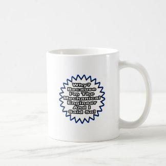 Mechanical Engineer...Because I Said So Coffee Mug