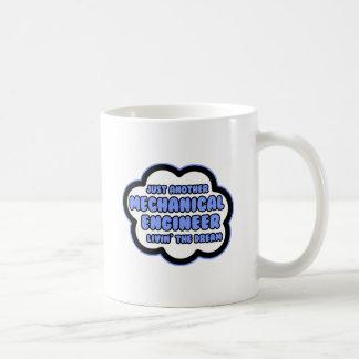 Mechanical Engineer .. Livin' The Dream Coffee Mug