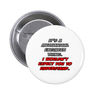 Mechanical Engineer .. You Wouldn't Understand Button