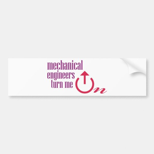Mechanical engineers turn me on car bumper sticker
