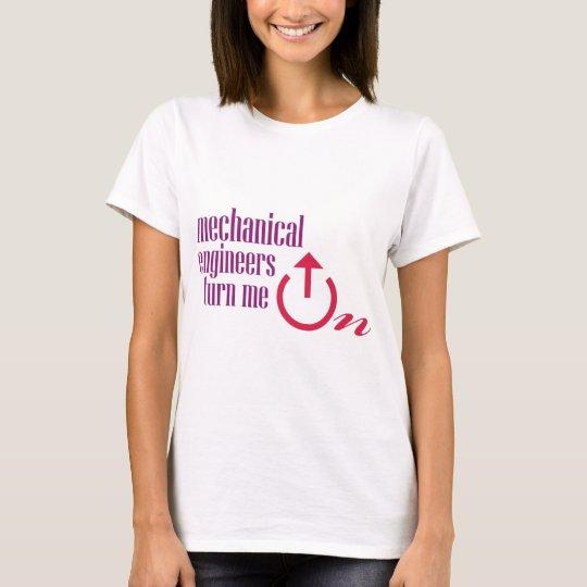 Mechanical engineers turn me on T-Shirt