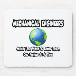 Mechanical Engineers...World a Better Place Mouse Pad
