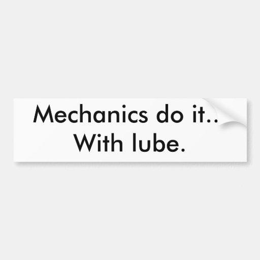Mechanics do it...With lube. Car Bumper Sticker