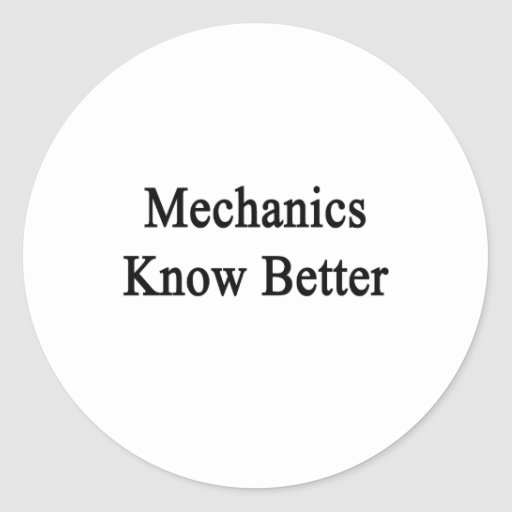 Mechanics Know Better Round Stickers