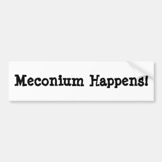 Meconium Happens! Bumper Sticker