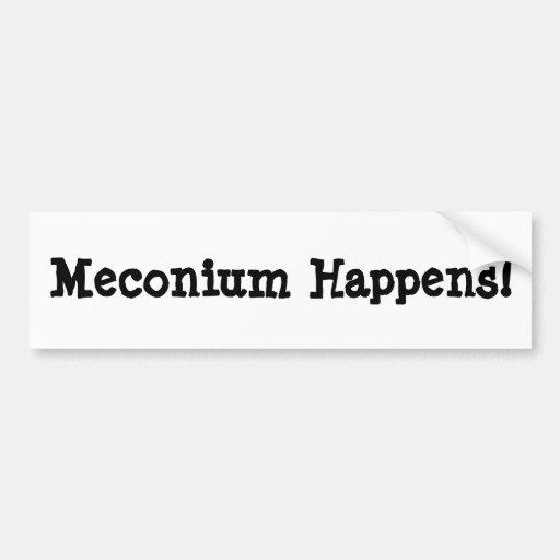 Meconium Happens! Car Bumper Sticker