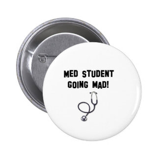 med student going mad pinback button