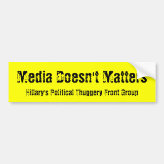 Media Doesn't Matters, Hillary's Political Thug... Car Bumper Sticker