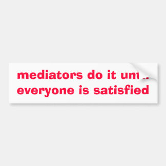 mediators do it until everyone is ... - Customized Bumper Sticker