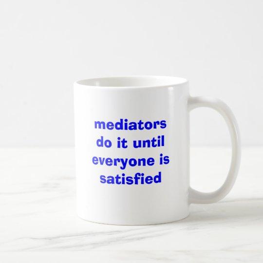 mediators do it until everyone is satisfied coffee mug
