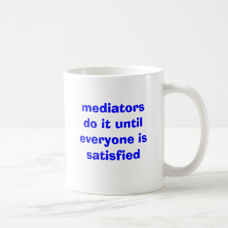 mediators do it until everyone is satisfied classic white coffee mug