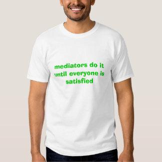 mediators do it until everyone is satisfied shirt