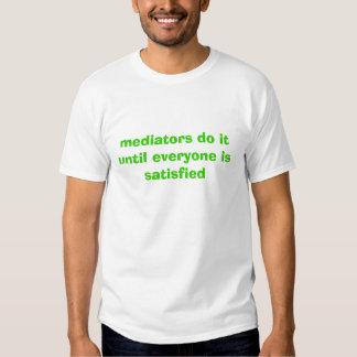 mediators do it until everyone is satisfied tee shirt