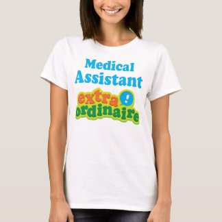 Medical Assistant Extraordinaire Gift Idea T-Shirt