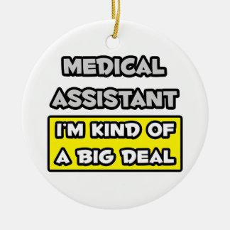 Medical Assistant .. I'm Kind of a Big Deal Ceramic Ornament