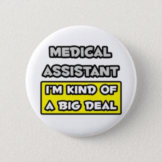 Medical Assistant .. I'm Kind of a Big Deal Pinback Button