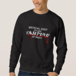 Medical Assistant Vampire by Night Sweatshirt