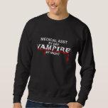 Medical Assistant Vampire by Night Sweatshirt