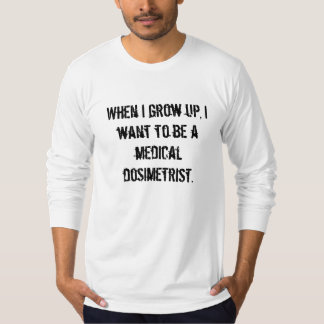 Medical Dosimetrist T-Shirt