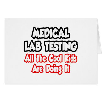 Medical Lab Testing...All The Cool Kids Card