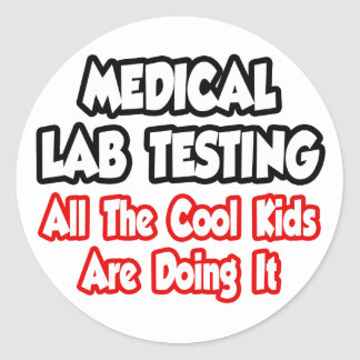 Medical Lab Testing...All The Cool Kids Classic Round Sticker