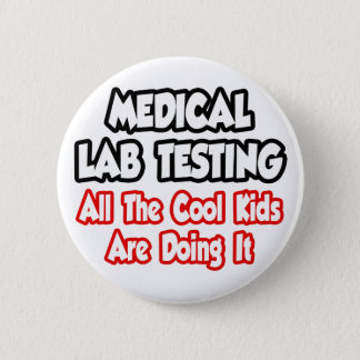 Medical Lab Testing...All The Cool Kids Pinback Button