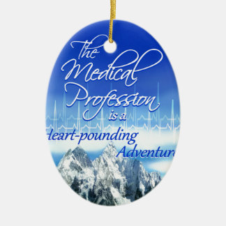 Medical Profession is a Heart-pounding Adventure Ceramic Ornament