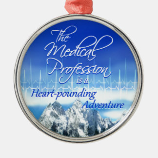 Medical Profession is a Heart-pounding Adventure Metal Ornament