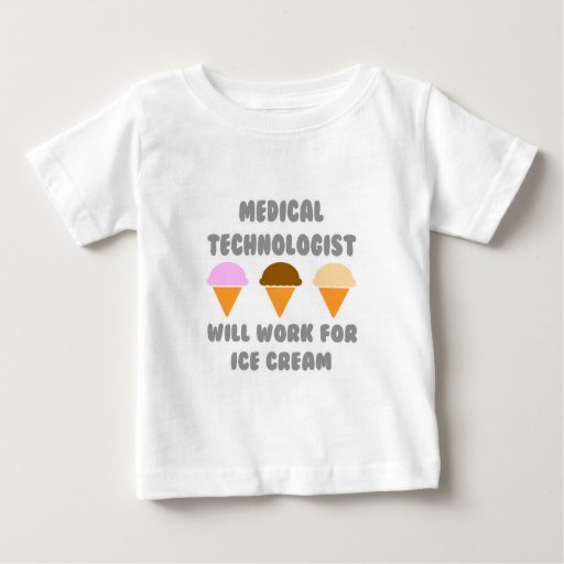 Medical Tech ... Will Work For Ice Cream T-shirts