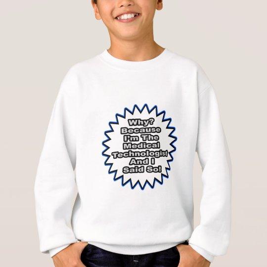 Medical Technologist...Because I Said So Sweatshirt