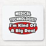 Medical Technologist...Big Deal Mouse Pad