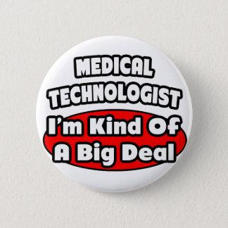 Medical Technologist...Big Deal Pinback Button