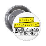 Medical Technologist...Hardest Job Pinback Buttons