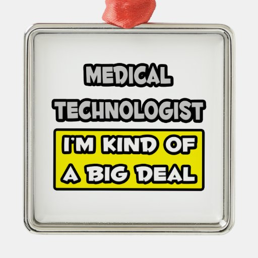 Medical Technologist .. I'm Kind of a Big Deal Square Metal Christmas Ornament
