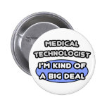 Medical Technologist ... Kind of a Big Deal Buttons