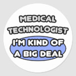 Medical Technologist ... Kind of a Big Deal Round Stickers