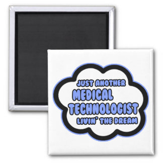Medical Technologist .. Livin' The Dream 2 Inch Square Magnet